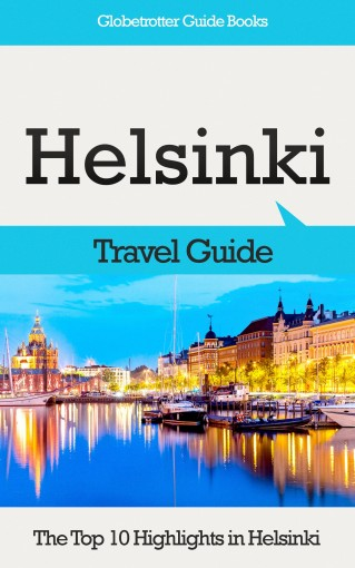 Helsinki Travel Guide: The Top 10 Highlights in Helsinki (Globetrotter Guide Books) by Marc Cook