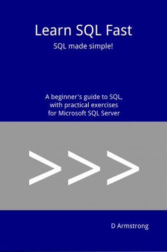 Learn SQL Fast: SQL made simple! A beginner's guide to SQL, with practical exercises for Microsoft SQL Server by D Armstrong