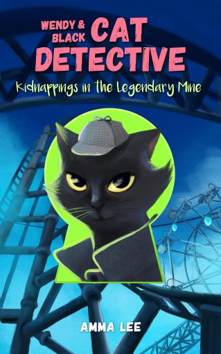 Children's Book : Wendy & Black (Cat Detective 4): Kidnappings in the Legendary Mine (Women Sleuth and Cat, Detective, Mysteries, Book for girls ages 9-12) by Amma Lee