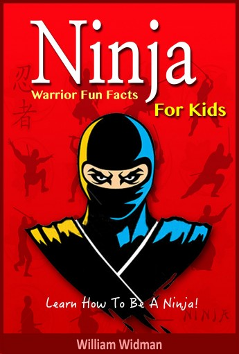 Ninja: Ninja Warrior Fun Facts For Kids: Ninja Assassin History, Training, and Code by William Widman
