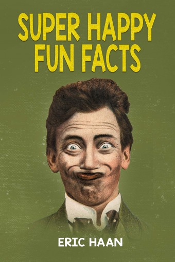 Super Happy Fun Facts by Eric Haan