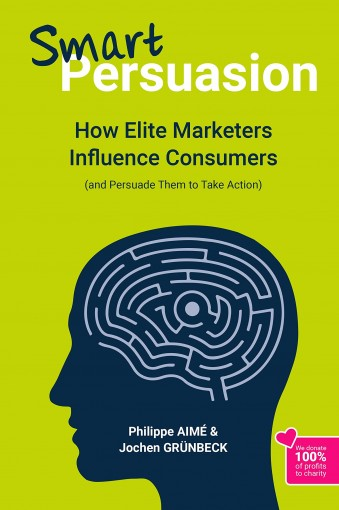 Smart Persuasion: How Elite Marketers Influence Consumers (and Persuade Them to Take Action) by Philippe AIMÉ