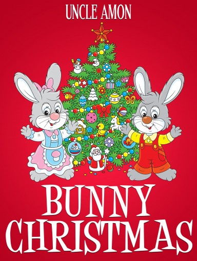 Bunny Christmas: Christmas Bedtime Stories, Christmas Jokes, and More! by Uncle Amon