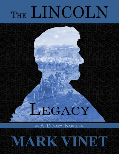 The Lincoln Legacy (Denary Novels Book 3) by Mark Vinet