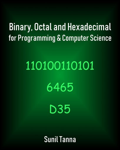 Binary, Octal and Hexadecimal  for Programming & Computer Science by Sunil Tanna