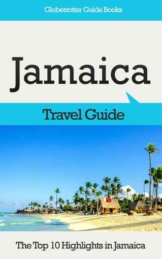 The Top 10 Highlights in Jamaica: The Top 10 Highlights in Jamaica (Globetrotter Guide Books) by Marc Cook