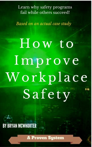 How to Improve Workplace Safety: Learn why safety programs fail while others succeed by Bryan McWhorter