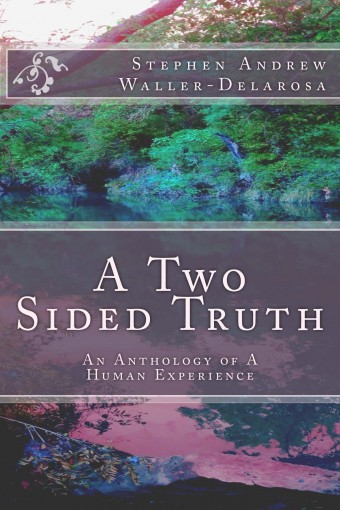 A Two Sided Truth: An Anthology of A Human Experience by Stephen Waller-Delarosa