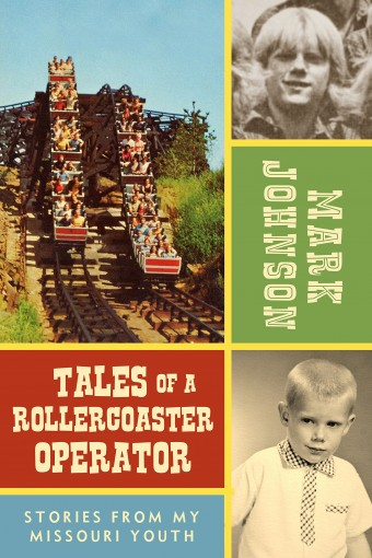 Tales of a Rollercoaster Operator: Stories from My Missouri Youth by Mark Johnson