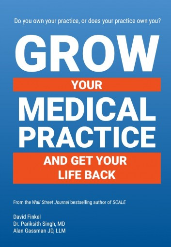 Grow Your Medical Practice and Get Your Life Back by David Finkel