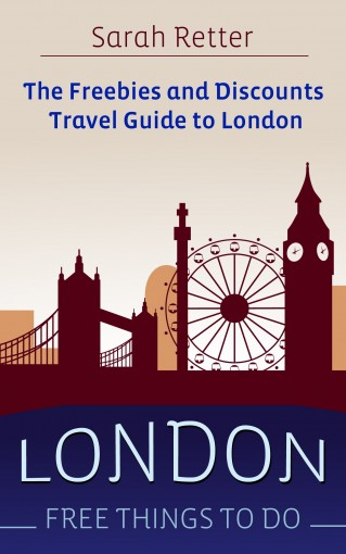 LONDON: FREE THINGS TO DO: The freebies and discounts travel guide to London by Sarah Retter
