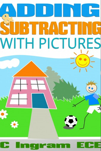 Adding & Subtracting With Pictures: Early Childhood Education Ages 3 5 by Ingram ECE, C