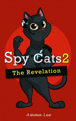 Children's Book : Spy Cats 2: The Revelation (Cat, Animal, Action & Adventure, Growing Up, Book for kids ages 9 12) by Amma Lee