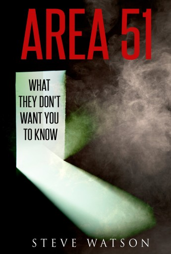 Area 51: What They Don't Want You to Know (Paranormal Activities Book 2) by Steve Watson