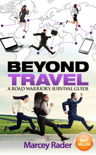 Beyond Travel: A Road Warrior's Survival Guide to Travel Healthy by Marcey Rader