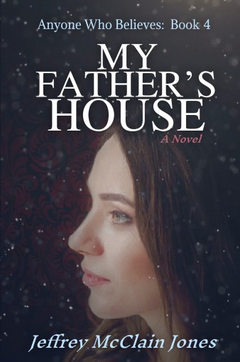 My Father's House (Anyone Who Believes Book 4) by Jeffrey McClain Jones