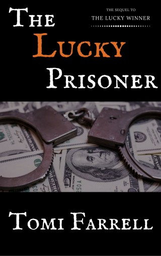 The Lucky Prisoner (The Lucky Series Book 2) by Tomi Farrell