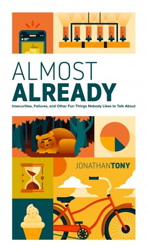 Almost Already: Insecurities, Failures, and Other Fun Things Nobody Likes to Talk About by Jonathan Tony