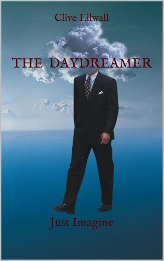 The Daydreamer: Just Imagine by Clive Lilwall