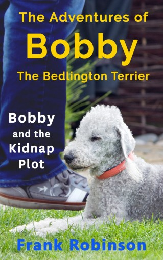 The Adventures Of Bobby The Bedlington Terrier: Bobby And The Kidnap Plot by Frank Robinson