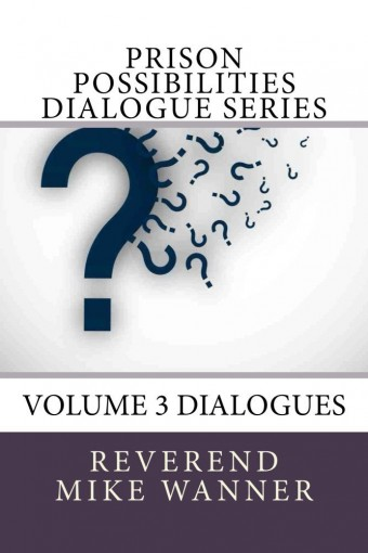 Prison Possibilities Dialogue Series: Volume 3 Dialogues by Reverend Mike Wanner