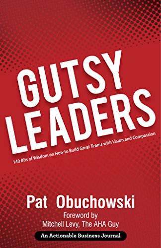 Gutsy Leaders: 140 Bits of Wisdom on How to Build Great Teams with Vision and Compassion by Pat  Obuchowski