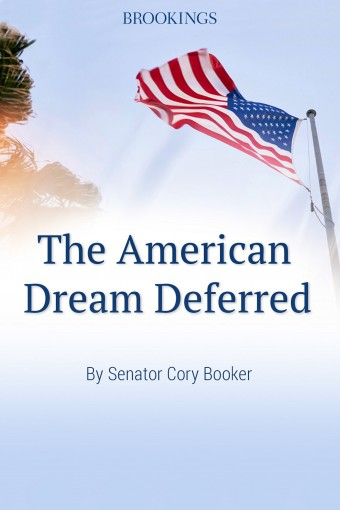 The American Dream Deferred (The Brookings Essay) by Cory Booker