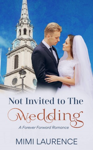Not Invited to the Wedding: A Forward Forever Romance by Mimi Laurence