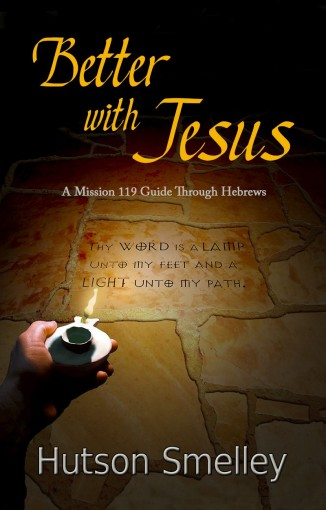 Better with Jesus: A Mission 119 Guide to Hebrews by Hutson Smelley