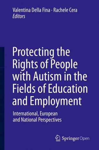 Protecting the Rights of People with Autism in the Fields of Education and Employment: International, European and National Perspectives by Valentina Della Fina