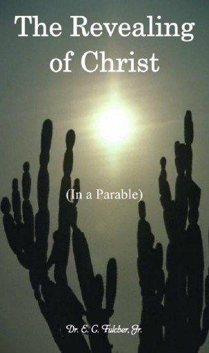 The Revealing of Christ (In a Parable) by Fulcher Jr, Dr E C