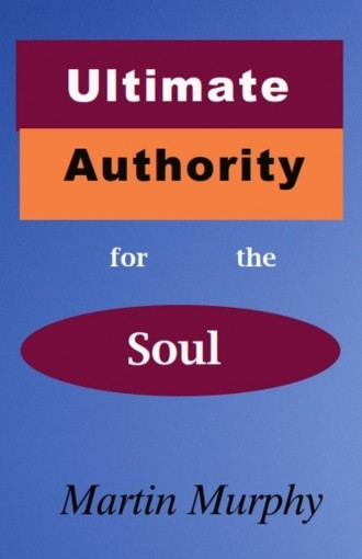 Ultimate Authority for the Soul by Martin Murphy