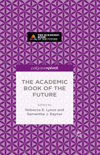 The Academic Book of the Future by Rebecca E. Lyons