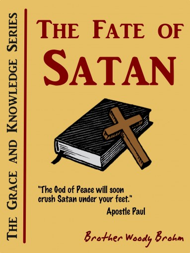The Fate of Satan (Grace and Knowledge Series Book 3) by Woody Brohm