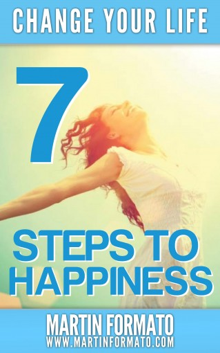 Change Your Life: 7 Steps to Happiness by Martin Formato