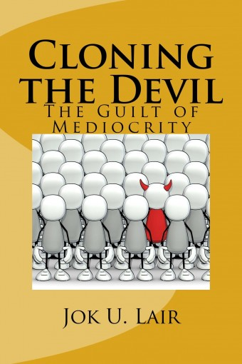 Cloning the Devil: The Guilt of Mediocrity by Jok U. Lair