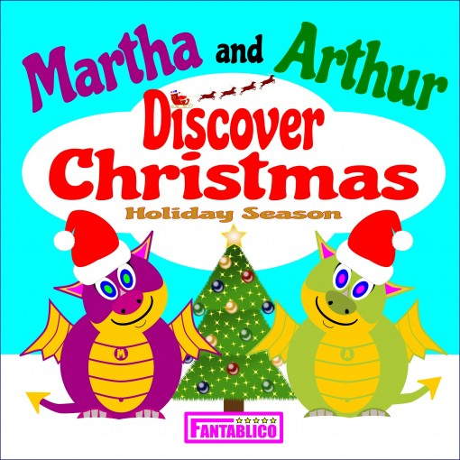 Martha and Arthur Discover Christmas Holiday Season: Cute dragons enjoy the sights and sounds of holiday season – a rhyming bedtime story, suitable for … (Martha and Arthur Picture Books Book 1) by Fable Fantablico