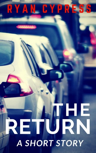 The Return: A Short Story by Ryan Cypress