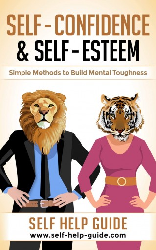 Self Confidence and Self Esteem: Simple methods to build Mental Toughness and Overcome your limiting beliefs & fears by Self Help Guide