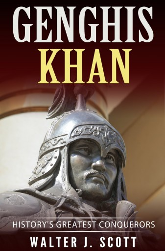 History's Greatest Conquerors: Genghis Khan (World's Conquerors Book 1) by Walter J. Scott