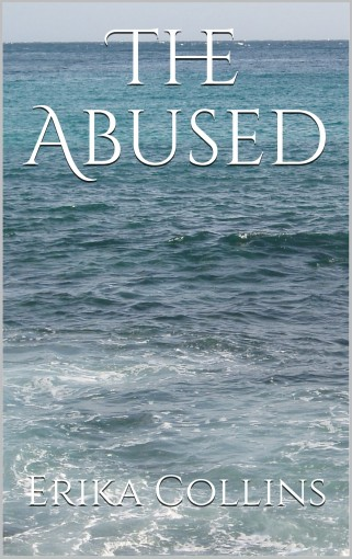 The Abused (A Teen's Hardships Book 1) by Erika Collins