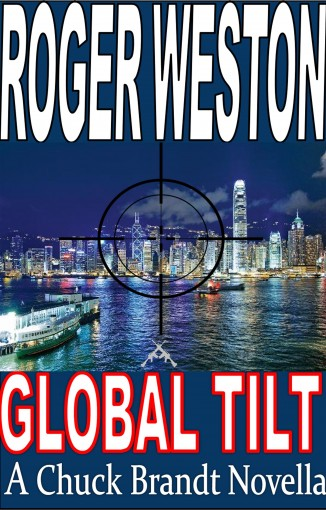 Global Tilt: A Chuck Brandt Thriller: A Novella (The Brandt Series Book 6) by Roger Weston