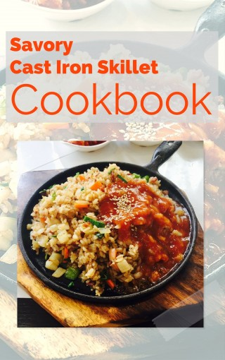 Savory Cast Iron Skillet Cookbook:  Easy, Healthy and Delicious One Skillet Recipes by Katherine Cliff