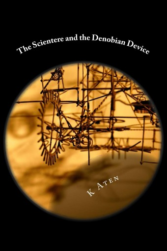 The Scientere and the Denobian Device (Adventures of An Awkward Scientere Book 2) by K. Aten