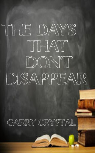 The Days That Don't Disappear by Garry Crystal