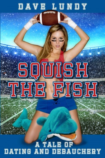 Squish the Fish: A Tale of Dating and Debauchery by Dave Lundy
