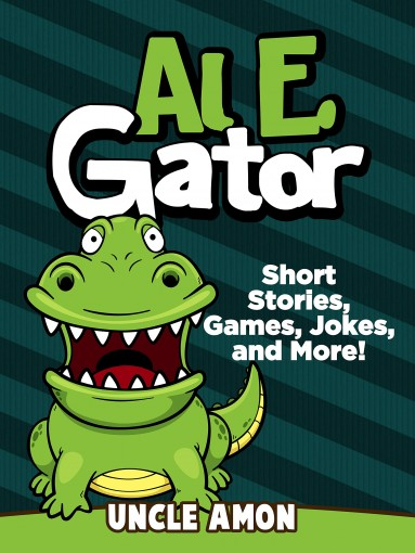 Al E. Gator: Short Stories, Games, Jokes, and More! (Fun Time Reader Book 34) by Uncle Amon