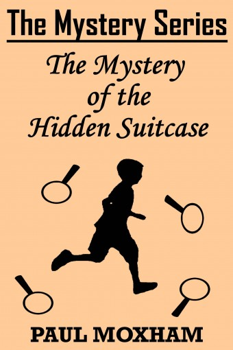 The Mystery of the Hidden Suitcase (The Mystery Series Short Story Book 8) by Paul Moxham