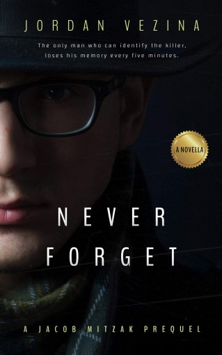 Never Forget: Featuring Aleks Rosen and Saul Greenbaum (A Jericho Black Kindle Single) by Jordan Vezina
