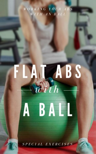 Flat Abs With a Ball – Special Exercises: Working Your Abs With An Ball by Lisa Margareth